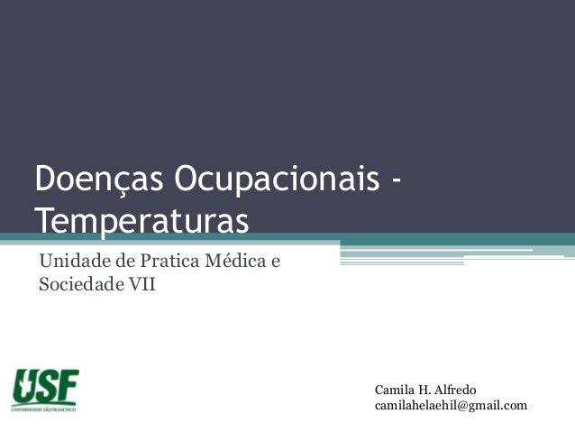 Doenças Ocupacionais -TemperaturasUnidade de Pratica Médica eSociedade VII                              Camila H. Alfredo ...