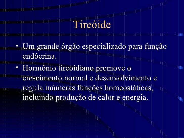 Tireóide <ul><li>Um grande órgão especializado para função endócrina. </li></ul><ul><li>Hormônio tireoidiano promove o cre...