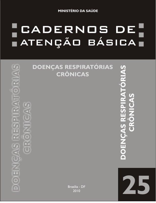 CADERNOS DE ATENÇÃO BÁSICA MINISTÉRIO DA SAÚDE DOENÇAS RESPIRATÓRIAS CRÔNICAS Brasília – DF 2010