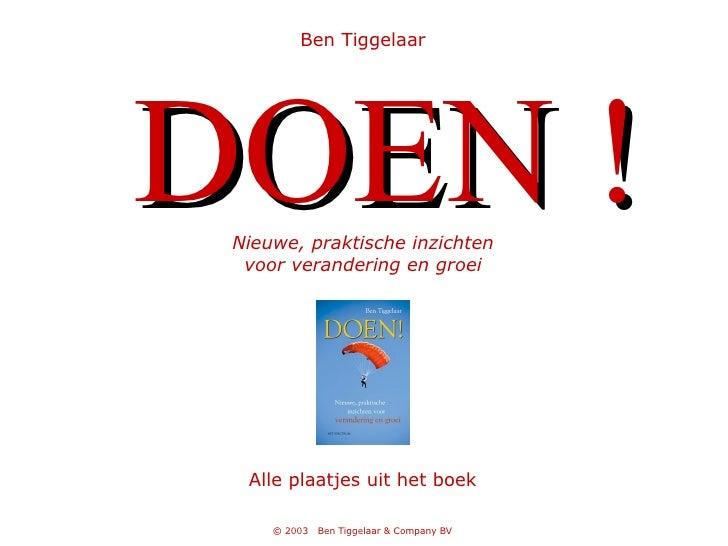 Ben Tiggelaar DOEN !   Nieuwe, praktische inzichten voor verandering en groei Alle plaatjes uit het boek