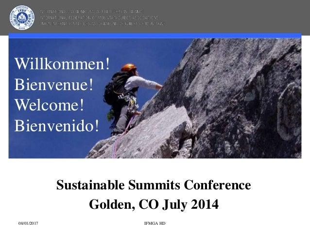 Sustainable Summits Conference Golden, CO July 2014 Willkommen! Bienvenue! Welcome! Bienvenido! 08/01/2017 IFMGA HD