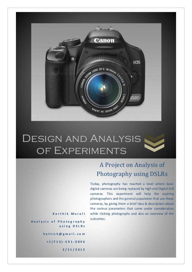 Design and Analysis of Experiments K a r t h i k M u r a l i A n a l y s i s o f P h o t o g r a p h y u s i n g D S L R s...