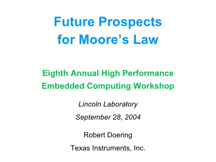 Future Prospects for Moore's Law Eighth Annual High Performance Embedded Computing Workshop Lincoln Laboratory September 2...