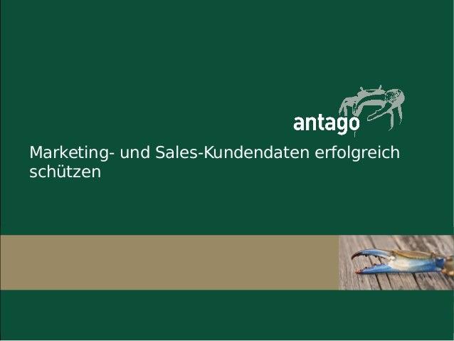 Marketing- und Sales-Kundendaten erfolgreich schützen  Das Team der Antago  Antago GmbH | Heinrichstrasse 10 | 64283 Darms...
