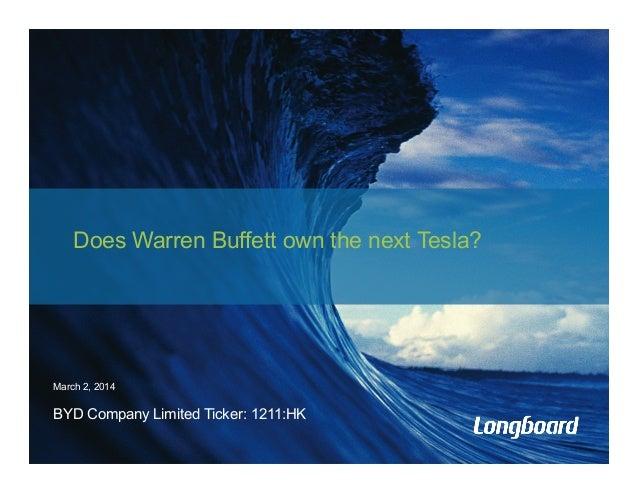 Does Warren Buffett own the next Tesla?  March 2, 2014  BYD Company Limited Ticker: 1211:HK