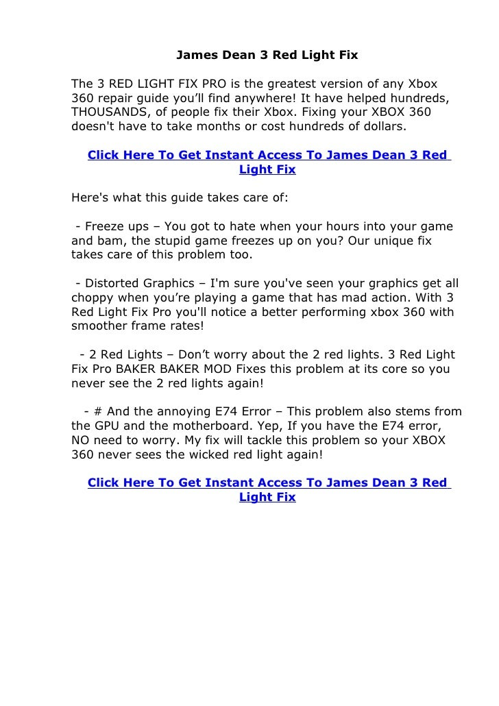 James Dean 3 Red Light Fix  The 3 RED LIGHT FIX PRO is the greatest version of any Xbox 360 repair guide you'll find anywh...