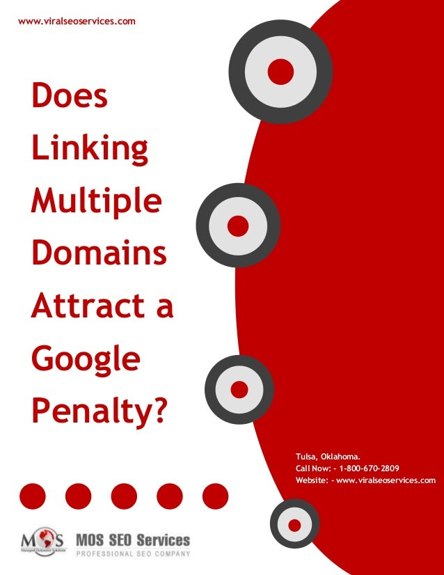 www.viralseoservices.com Does Linking Multiple Domains Attract a Google Penalty? Tulsa, Oklahoma. Call Now: - 1-800-670-28...