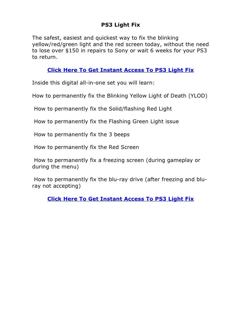 PS3 Light Fix  The safest, easiest and quickest way to fix the blinking yellow/red/green light and the red screen today, w...