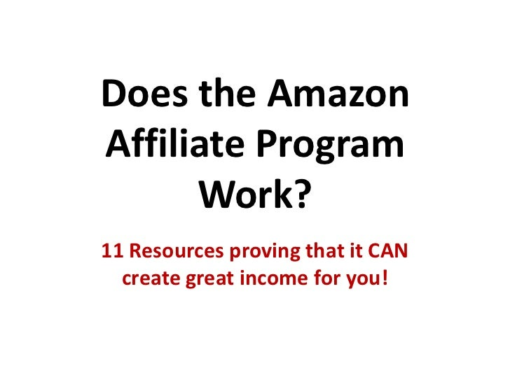 Does the Amazon Affiliate Program Work?<br />11 Resources proving that it CAN create great income for you!<br />