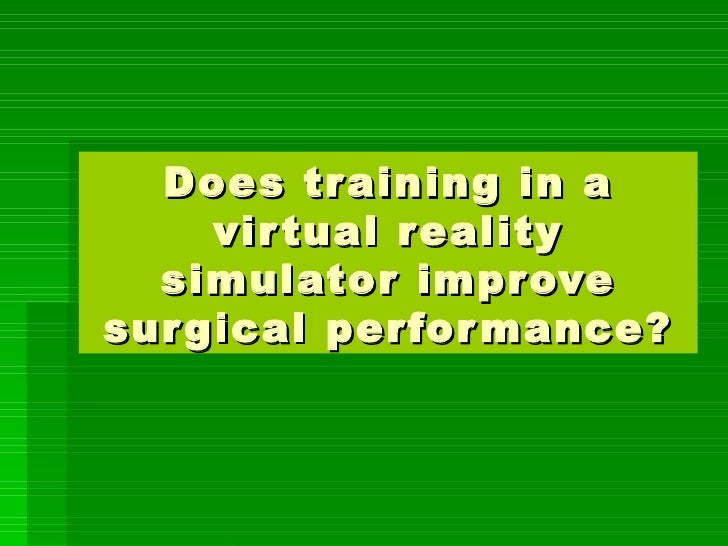 Does training in a virtual reality simulator improve surgical performance?