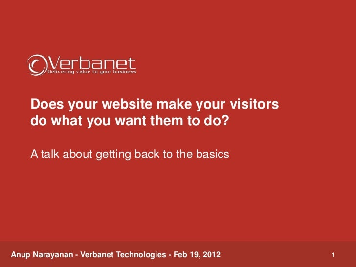 Does your website make your visitors    do what you want them to do?     A talk about getting back to the basicsAnup Naray...