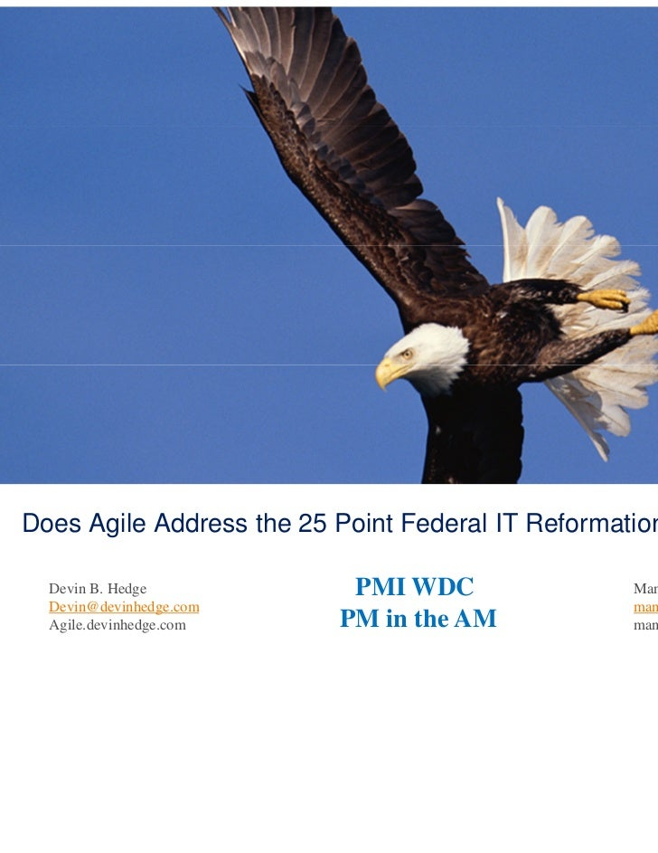 Does Agile Address the 25 Point Federal IT Reformation Plan?  Devin B. Hedge           PMI WDC                 Manoj Vadak...