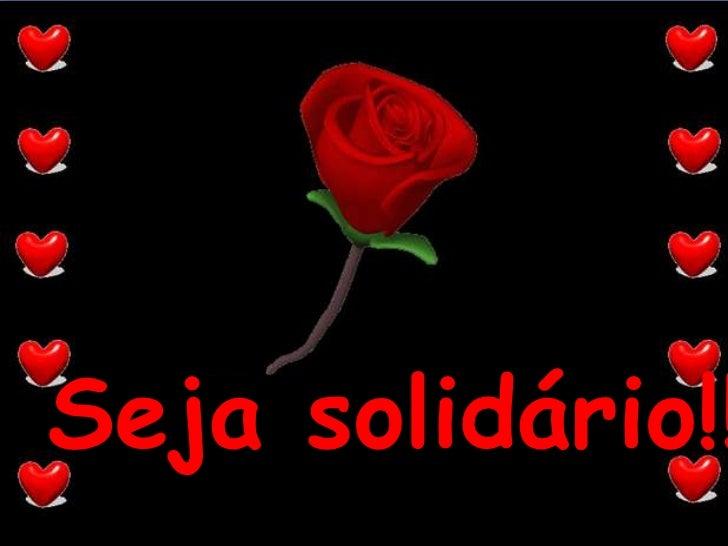 Seja solidário!!!<br />