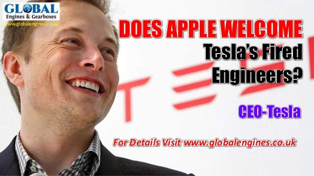www.globalengines.co.uk DOES APPLE WELCOME Tesla's Fired Engineers? For Details Visit www.globalengines.co.uk CEO-Tesla