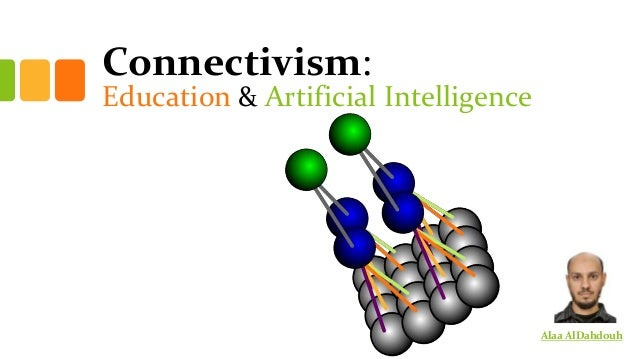 Connectivism: Education & Artificial Intelligence Alaa AlDahdouh