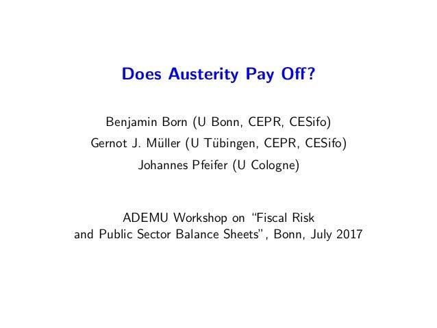 Does Austerity Pay Off? Benjamin Born (U Bonn, CEPR, CESifo) Gernot J. M¨uller (U T¨ubingen, CEPR, CESifo) Johannes Pfeifer...