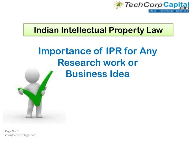 Indian Intellectual Property Law  Importance of IPR for Any Research work or Business Idea  Page No. 1 info@techcorplegal....