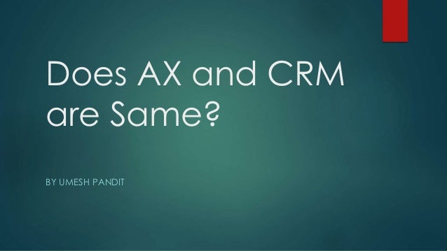 Does AX and CRM  are Same?  BY UMESH PANDIT