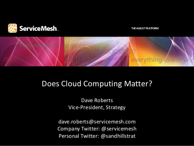 THE AGILE IT PLATFORMDoes Cloud Computing Matter?            Dave Roberts       Vice-President, Strategy   dave.roberts@se...