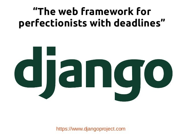 """""""The web framework for perfectionists with deadlines"""" https://www.djangoproject.com"""