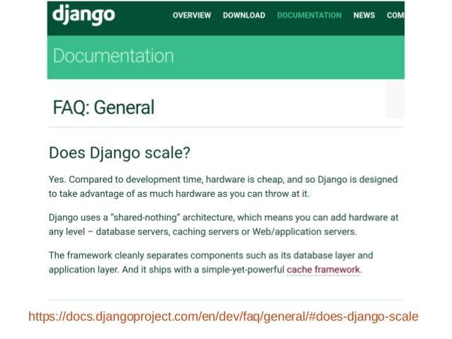 https://docs.djangoproject.com/en/dev/faq/general/#does-django-scale