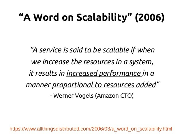 """""""A Word on Scalability"""" (2006) """"A service is said to be scalable if when we increase the resources in a system, it results..."""
