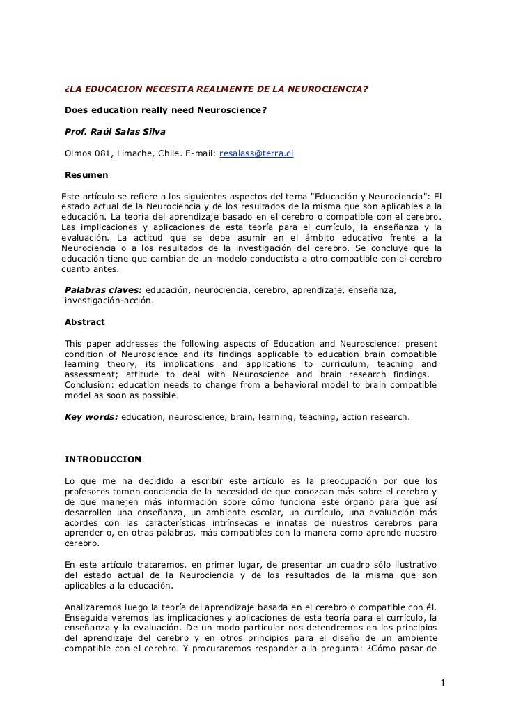 ¿LA EDUCACION NECESITA REALMENTE DE LA NEUROCIENCIA?Does education really need Neuroscience?Prof. Raúl Salas SilvaOlmos 08...