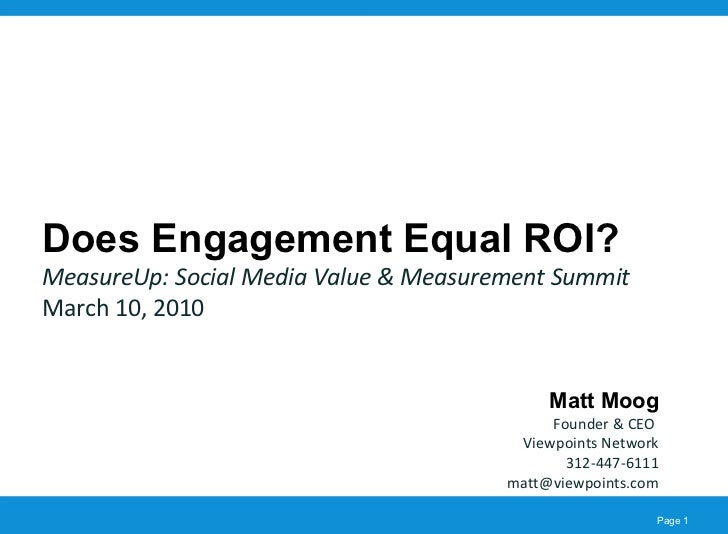 Does Engagement Equal ROI? MeasureUp: Social Media Value & Measurement Summit March 10, 2010 Matt Moog Founder & CEO  View...