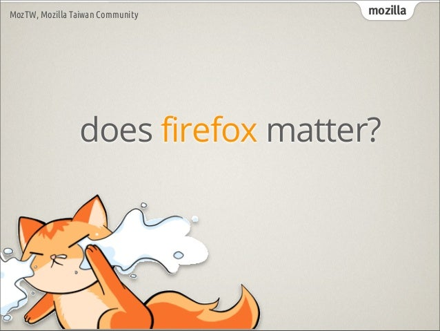 MozTW, Mozilla Taiwan Community    mozilla                does firefox matter?
