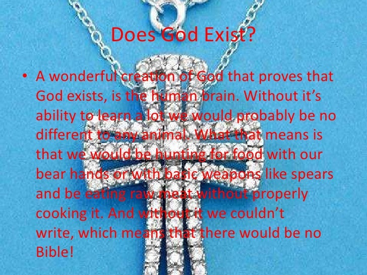 does god really exist essay Does god really exist this is perhaps one of the most sought answer that has divided humanity into two discrete ideologies theism and atheism.