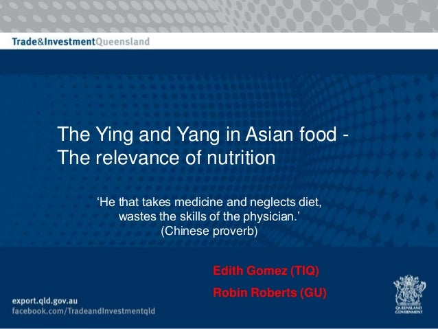 The Ying and Yang in Asian food -The relevance of nutrition    'He that takes medicine and neglects diet,        wastes th...
