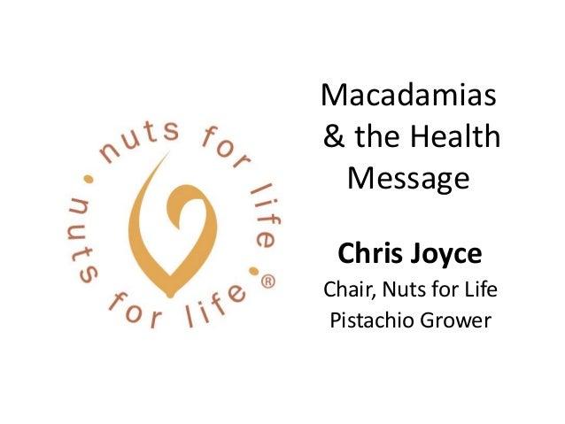 Macadamias& the Health Message Chris JoyceChair, Nuts for Life Pistachio Grower