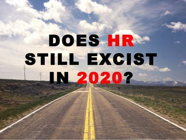 DOES HR STILL EXCIST IN 2020?