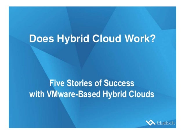 Does Hybrid Cloud Work?      Five Stories of Successwith VMware-Based Hybrid Clouds
