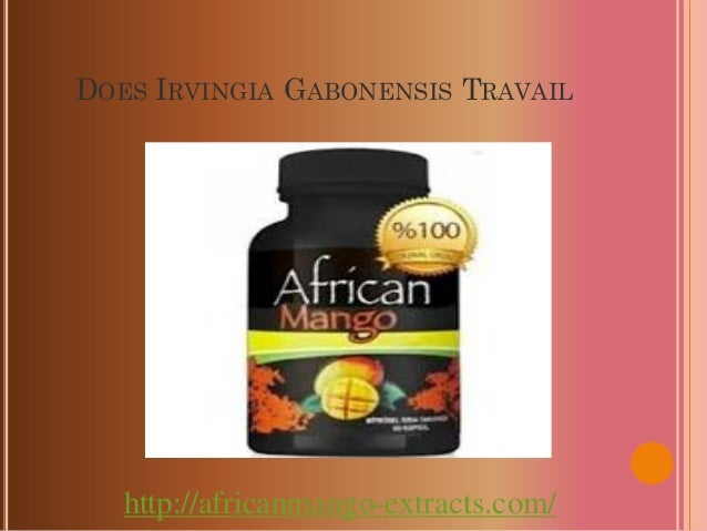 DOES IRVINGIA GABONENSIS TRAVAIL   http://africanmango-extracts.com/
