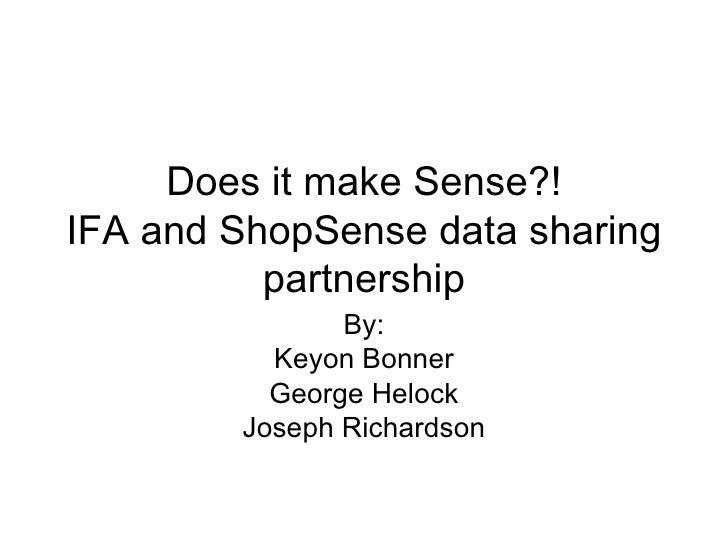 Does it make Sense?! IFA and ShopSense data sharing           partnership                By:           Keyon Bonner       ...