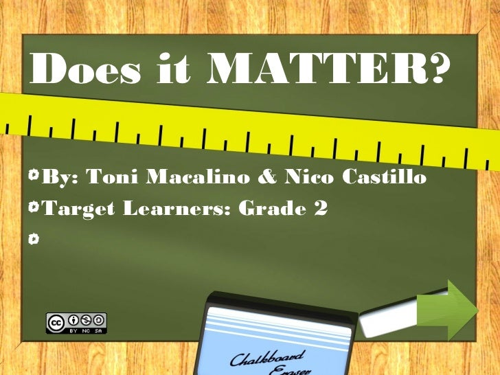 Does it MATTER?By: Toni Macalino & Nico CastilloTarget Learners: Grade 2