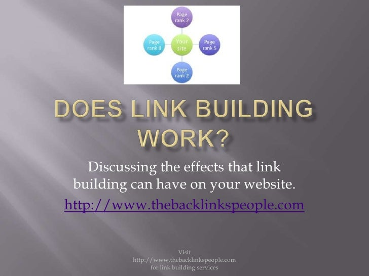 Does Link building work?<br />Discussing the effects that link building can have on your website.<br />http://www.thebackl...