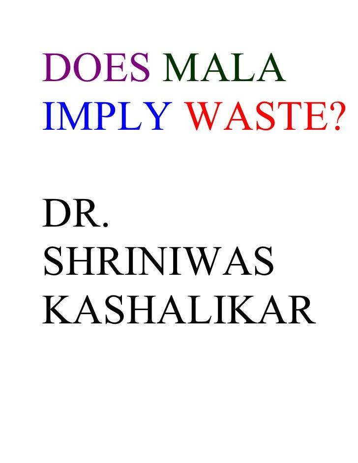 DOES MALA IMPLY WASTE?  DR. SHRINIWAS KASHALIKAR