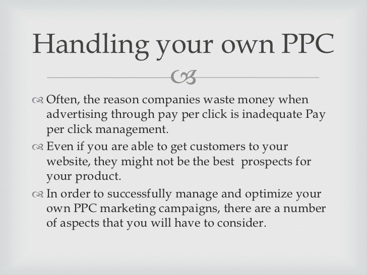 Handling your own PPC           Before you begin to handle your PPC marketing  campaigns, you must do search term analys...
