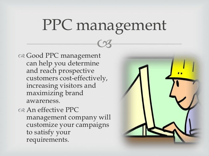 PPC management              The PPC management company that you choose  should send you frequent evaluations and studies...