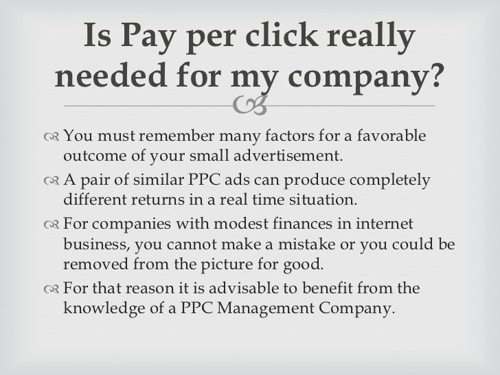 Is Pay per click really needed for my company?                         Achieving leading positions for any websites with...