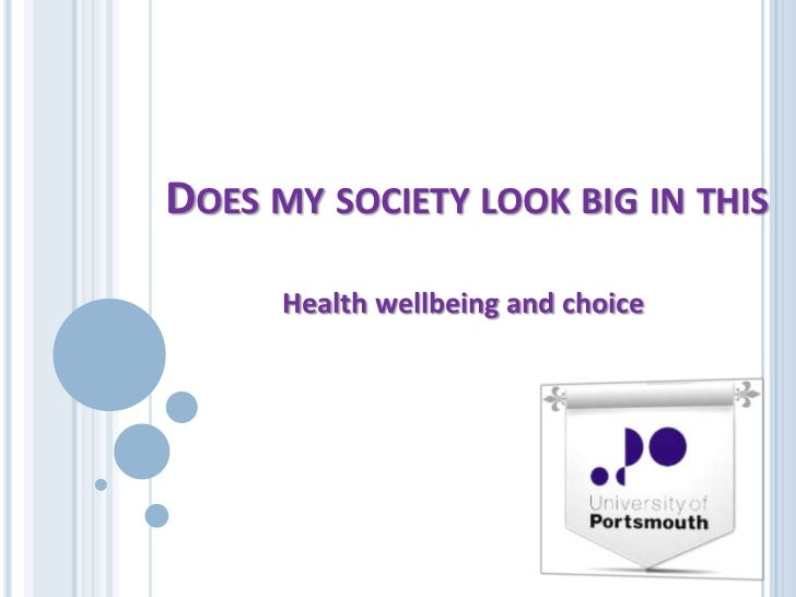 DOES MY SOCIETY LOOK BIG IN THIS      Health wellbeing and choice