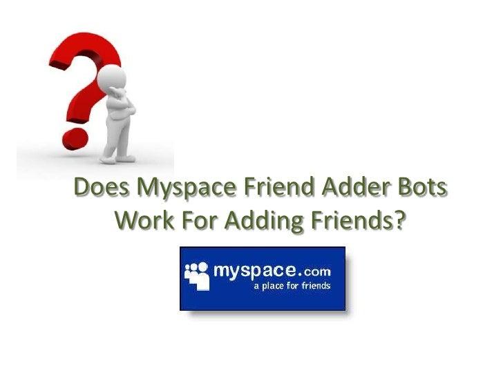 Does Myspace Friend Adder Bots Work For Adding Friends?<br />