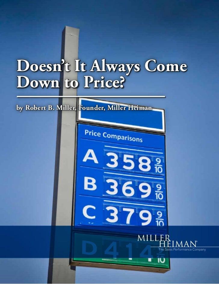 Doesn't It Always ComeDown to Price?by Robert B. Miller, Founder, Miller Heiman