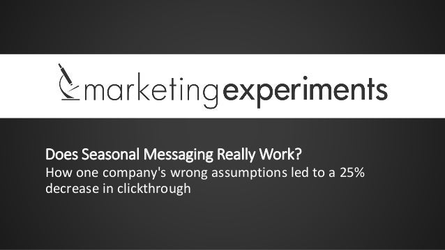 Does Seasonal Messaging Really Work? How one company's wrong assumptions led to a 25% decrease in clickthrough
