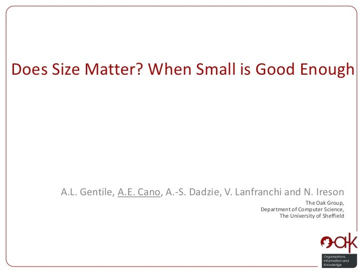 Does Size Matter? When Small is Good Enough<br />A.L. Gentile, A.E. Cano, A.-S. Dadzie, V. Lanfranchi and N. Ireson<br />T...