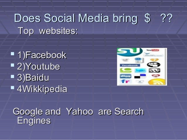 Does Social Media bring $ ??Does Social Media bring $ ?? Top websites:Top websites:  1)Facebook1)Facebook  2)Youtube2)Yo...