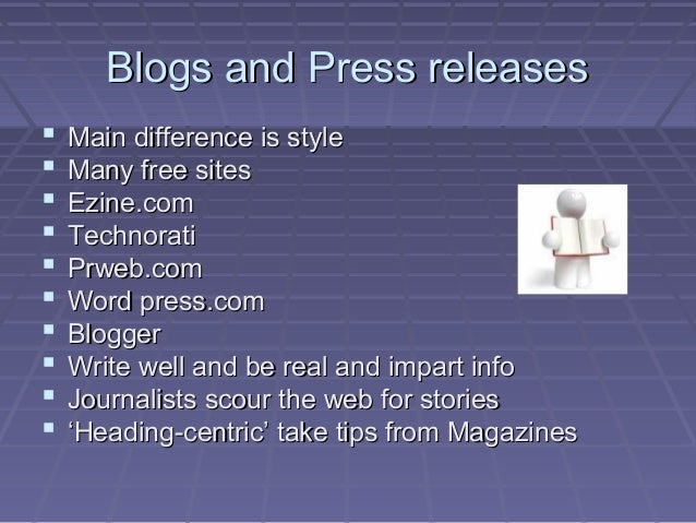 Blogs and Press releasesBlogs and Press releases  Main difference is styleMain difference is style  Many free sitesMany ...