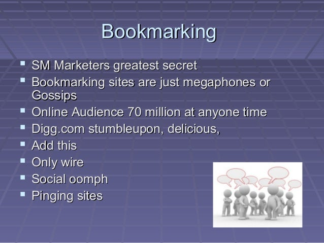 BookmarkingBookmarking  SM Marketers greatest secretSM Marketers greatest secret  Bookmarking sites are just megaphones ...